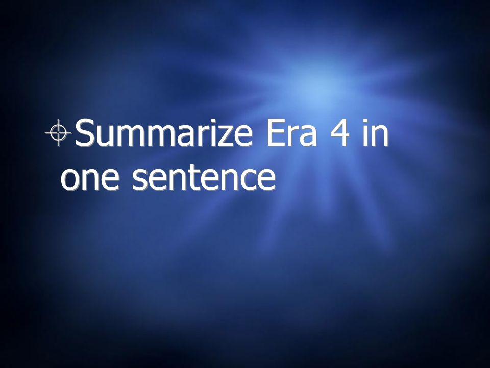 Summarize Era 4 in one sentence