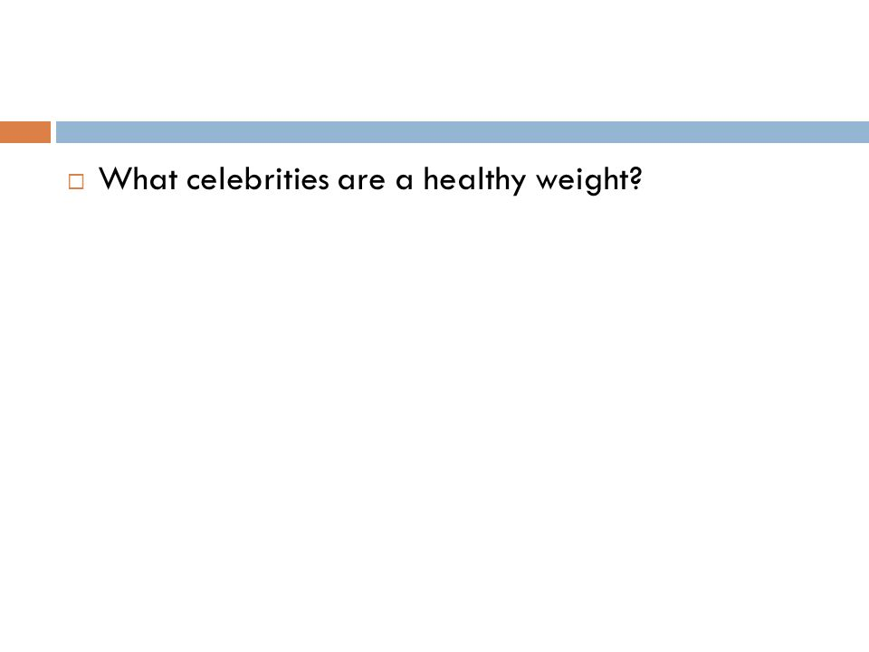 What celebrities are a healthy weight?