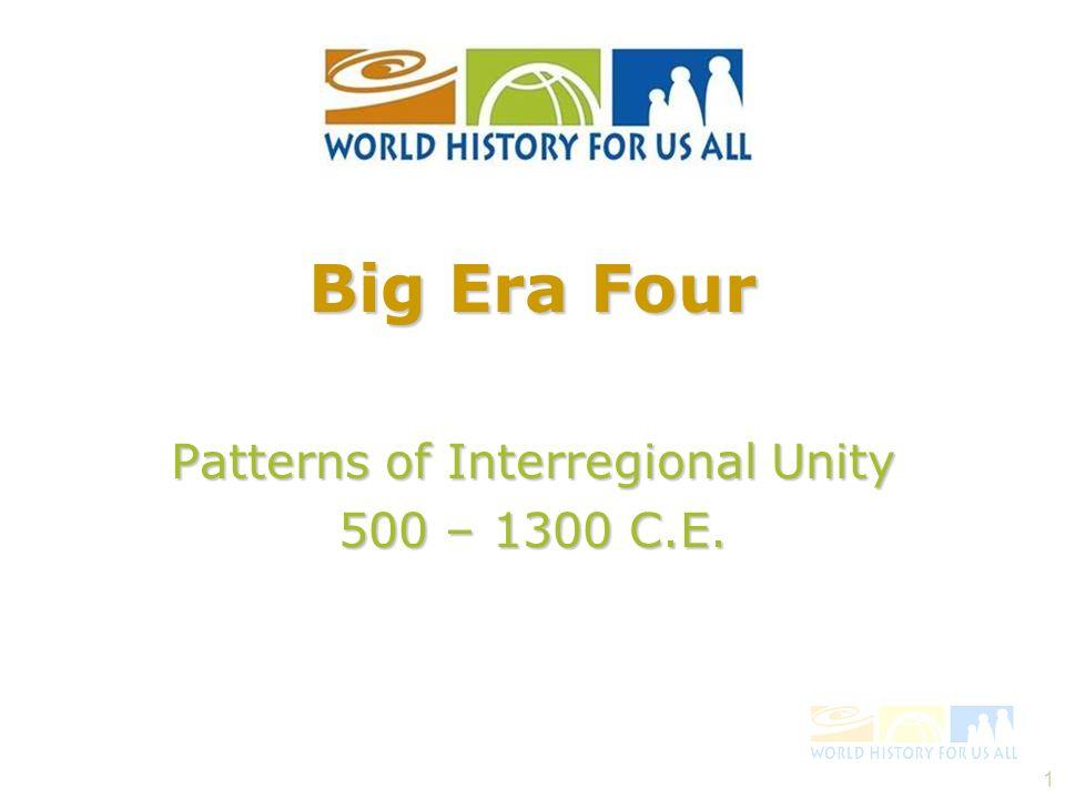 1 Patterns of Interregional Unity 500 – 1300 C.E. Big Era Four