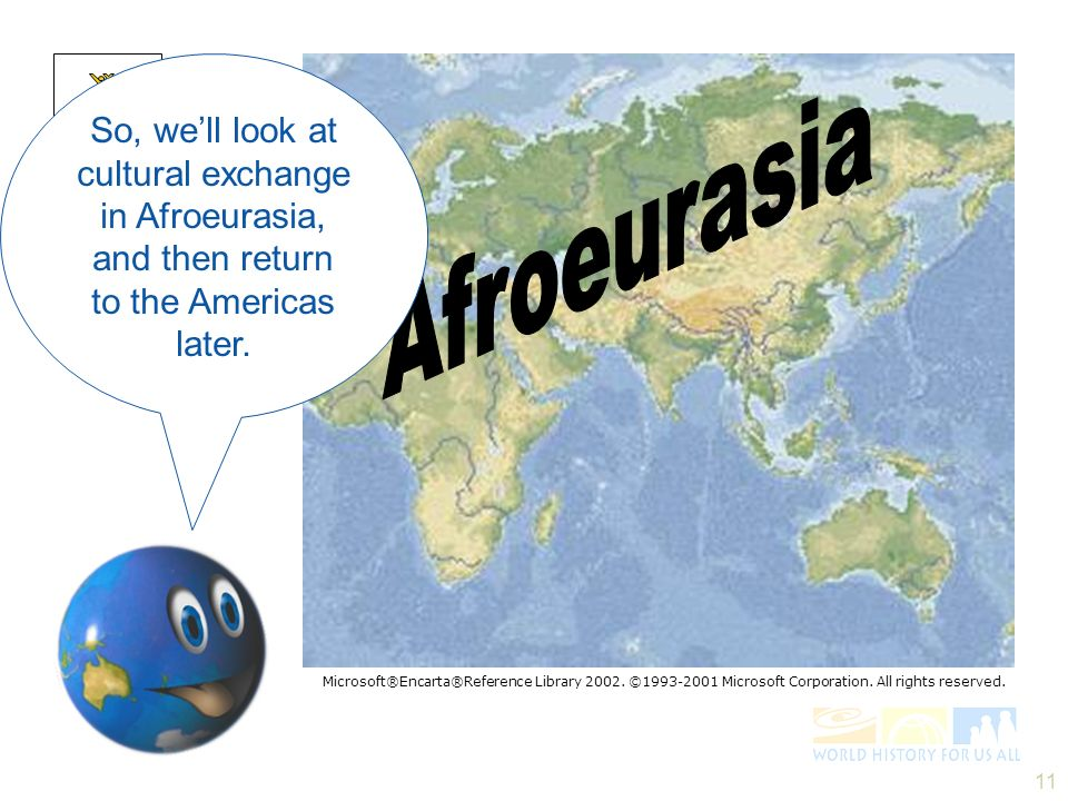 11 Population So, well look at cultural exchange in Afroeurasia, and then return to the Americas later. Microsoft®Encarta®Reference Library 2002. ©199