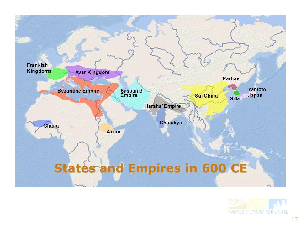 17 Sui China Silla Parhae Yamoto Japan Harsha Empire Chalukya Avar Kingdom Frankish Kingdoms Ghana Axum Sassanid Empire Byzantine Empire States and Empires in 600 CE