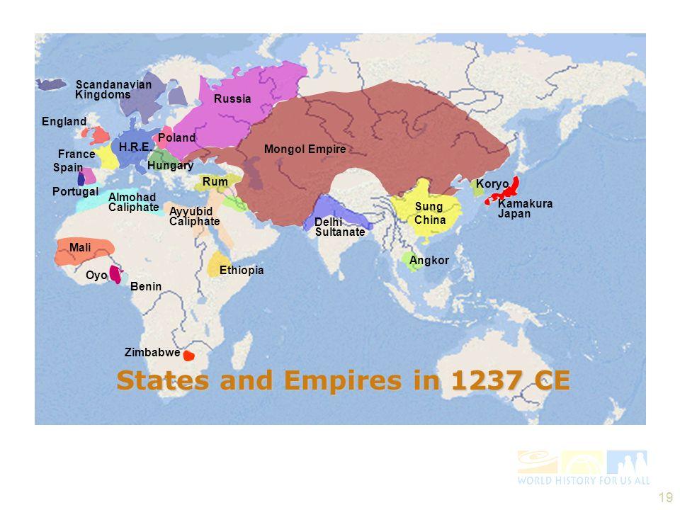 19 Mongol Empire Russia Sung China Koryo Kamakura Japan Delhi Sultanate Scandanavian Kingdoms Mali Zimbabwe Benin Oyo France Ethiopia Ayyubid Caliphate Almohad Caliphate Poland Rum H.R.E.