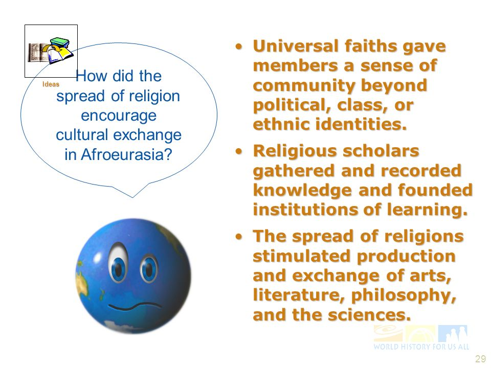 29 Universal faiths gave members a sense of community beyond political, class, or ethnic identities.Universal faiths gave members a sense of community beyond political, class, or ethnic identities.