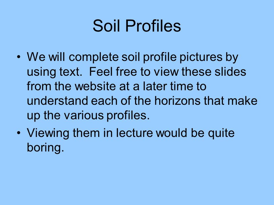 Soil Profiles We will complete soil profile pictures by using text. Feel free to view these slides from the website at a later time to understand each