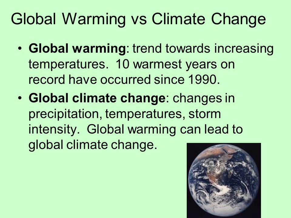 Global Warming vs Climate Change Global warming: trend towards increasing temperatures. 10 warmest years on record have occurred since 1990. Global cl