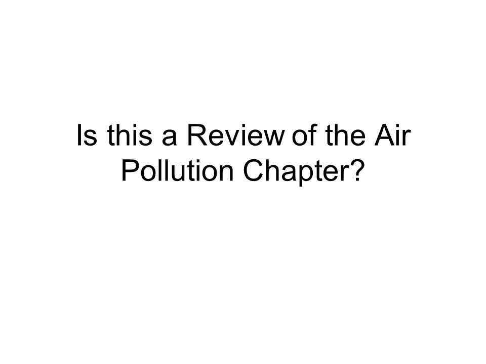 Is this a Review of the Air Pollution Chapter?