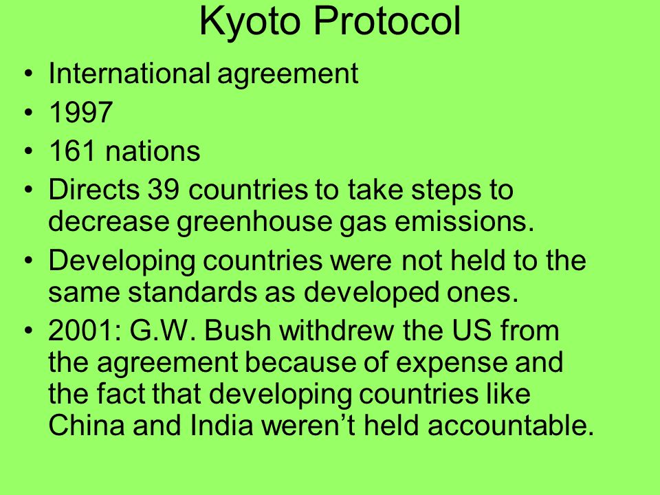 Kyoto Protocol International agreement 1997 161 nations Directs 39 countries to take steps to decrease greenhouse gas emissions. Developing countries