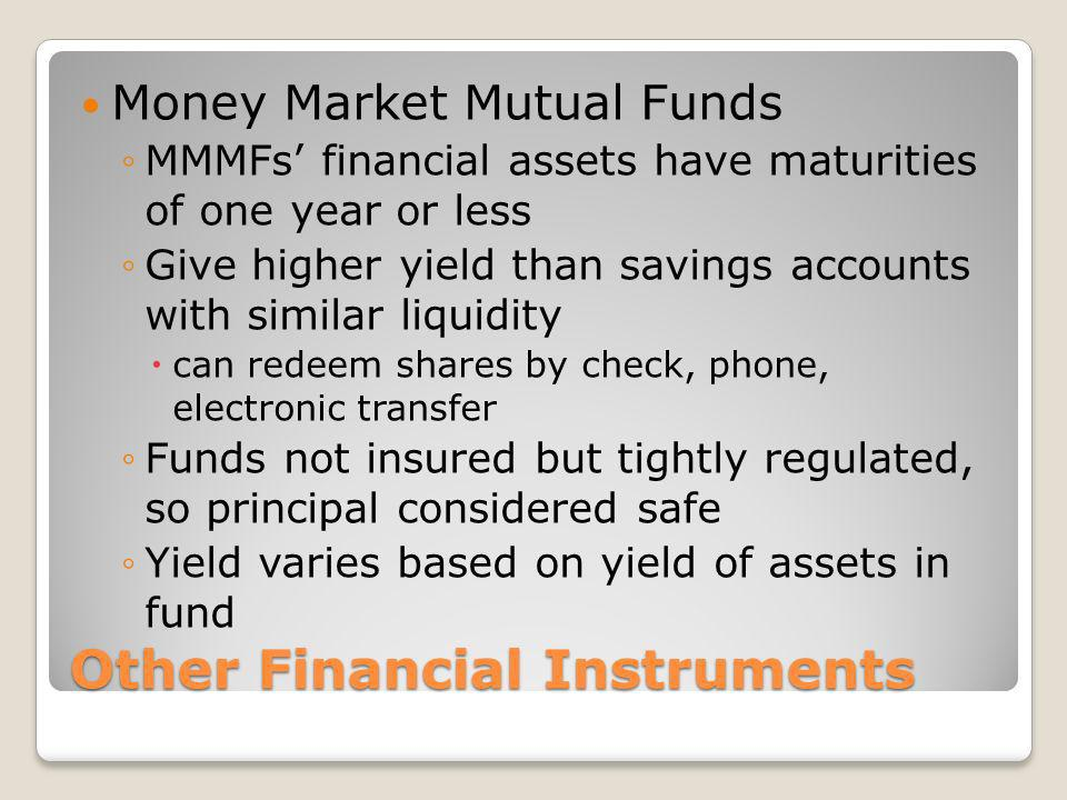 Other Financial Instruments Money Market Mutual Funds MMMFs financial assets have maturities of one year or less Give higher yield than savings accoun