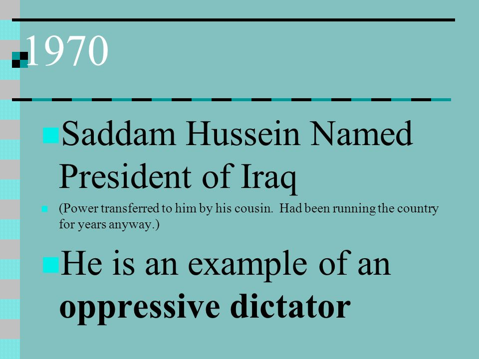 1970 Saddam Hussein Named President of Iraq (Power transferred to him by his cousin.