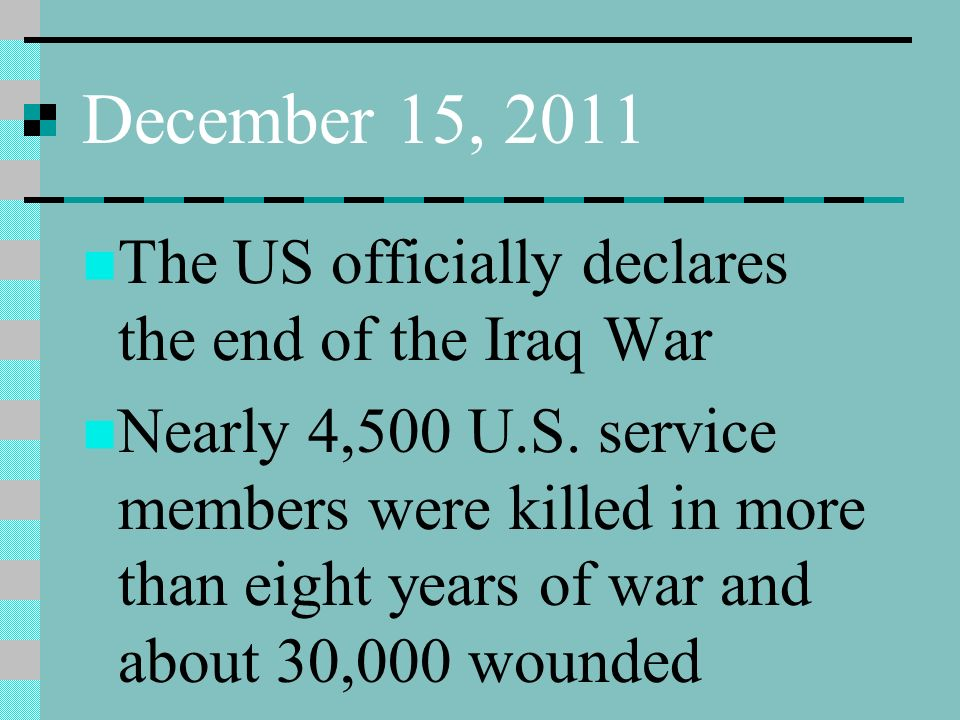 December 15, 2011 The US officially declares the end of the Iraq War Nearly 4,500 U.S.