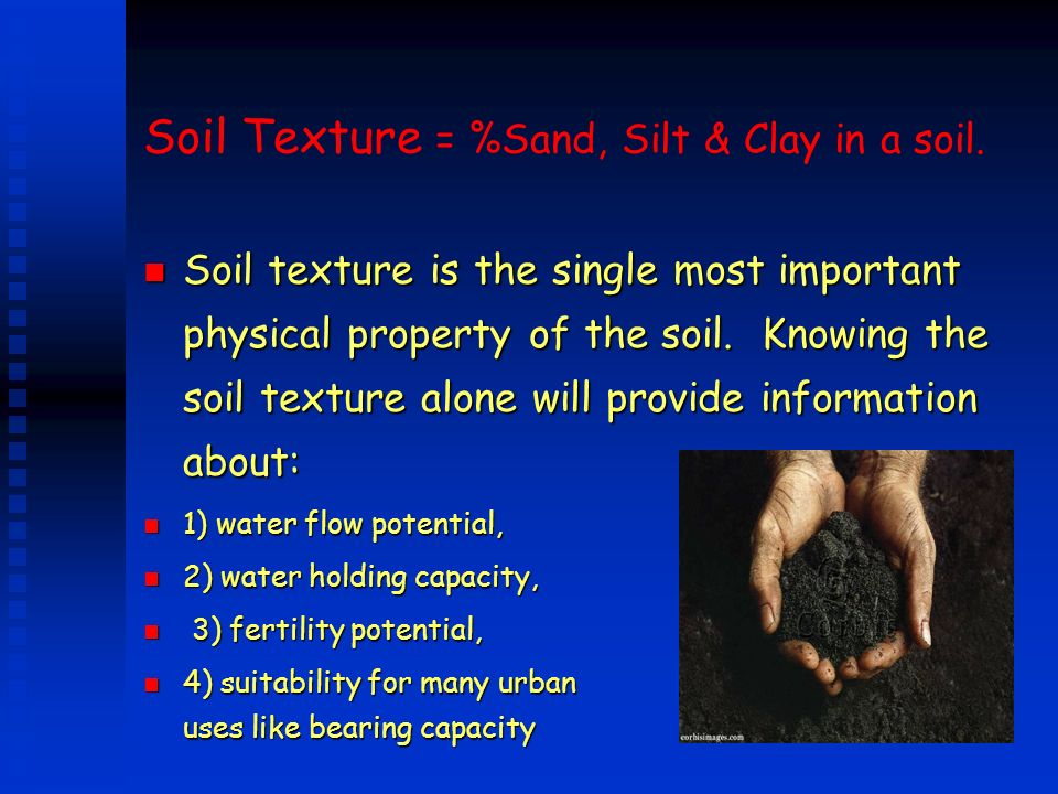 Clay n Pores spaces are very small and convoluted u Movement of water and air very slow n Water holding capacity u Tremendous capacity to adsorb water- not all available for plants.