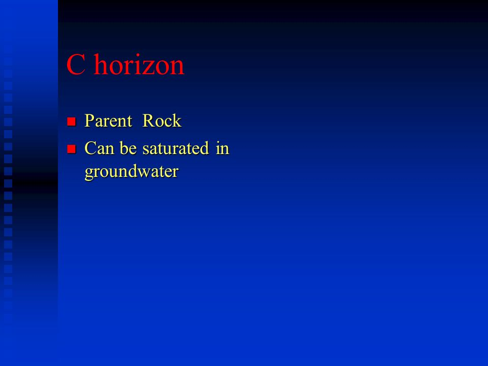 C horizon n Parent Rock n Can be saturated in groundwater
