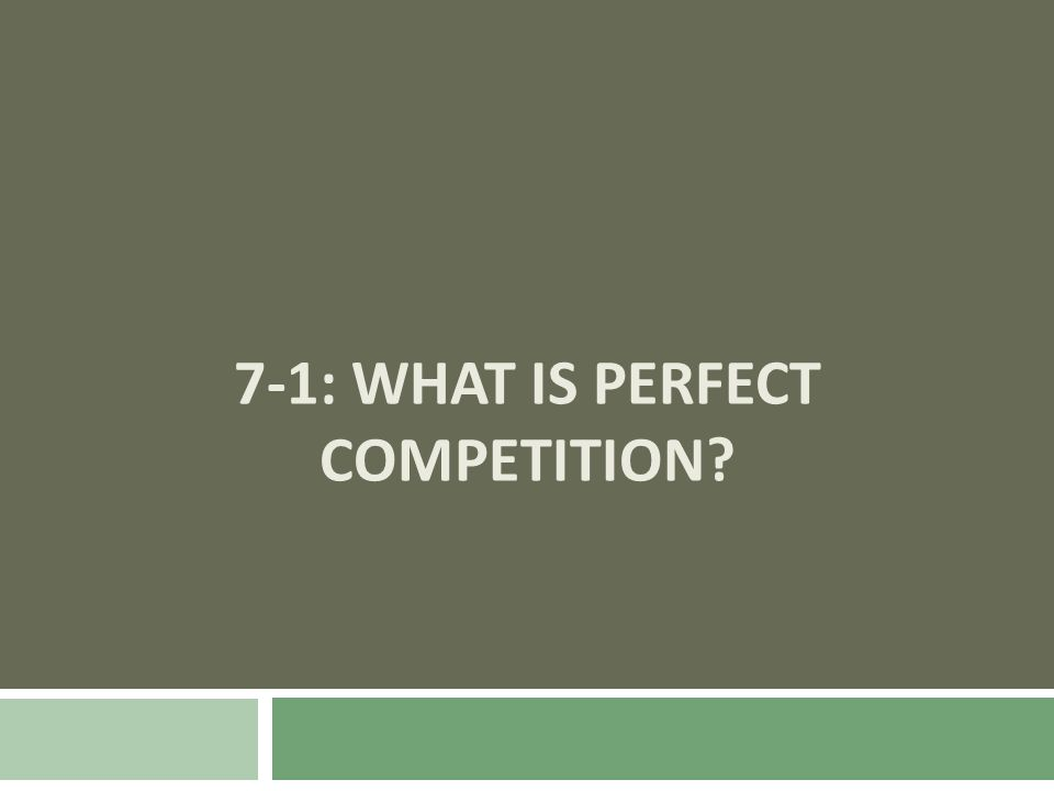 7-1: WHAT IS PERFECT COMPETITION?
