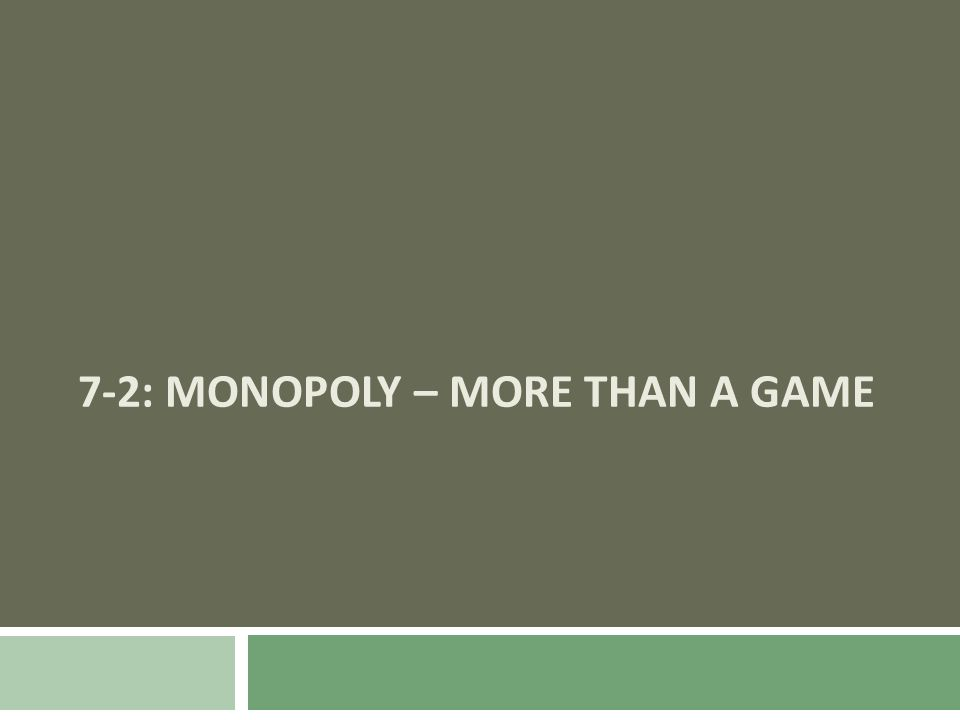 7-2: MONOPOLY – MORE THAN A GAME