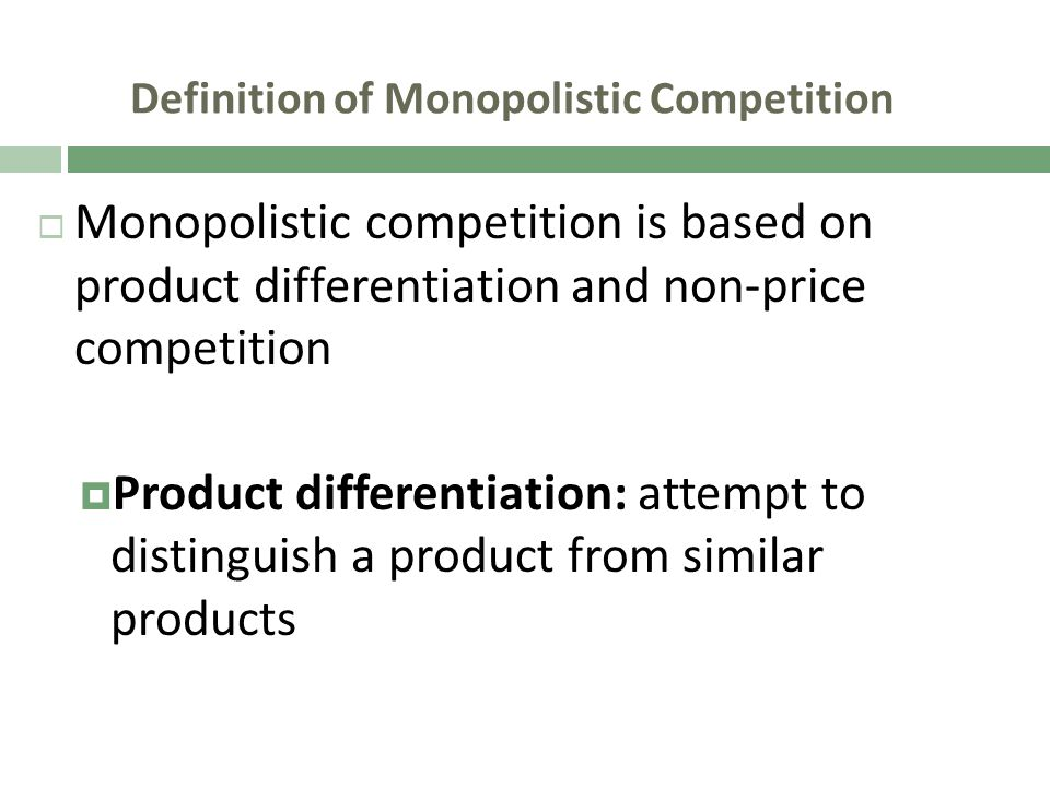 Definition of Monopolistic Competition Monopolistic competition is based on product differentiation and non-price competition Product differentiation: