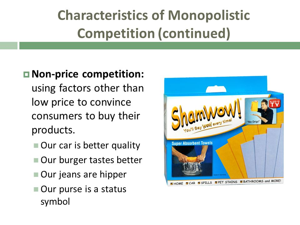 Characteristics of Monopolistic Competition (continued) Non-price competition: using factors other than low price to convince consumers to buy their p