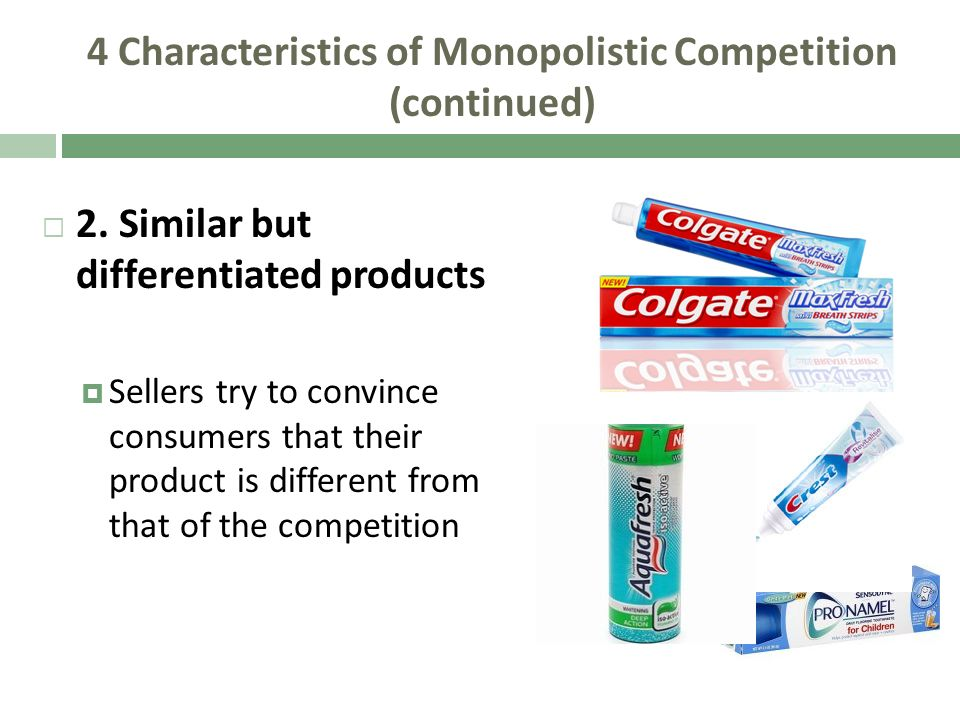 4 Characteristics of Monopolistic Competition (continued) 2. Similar but differentiated products Sellers try to convince consumers that their product