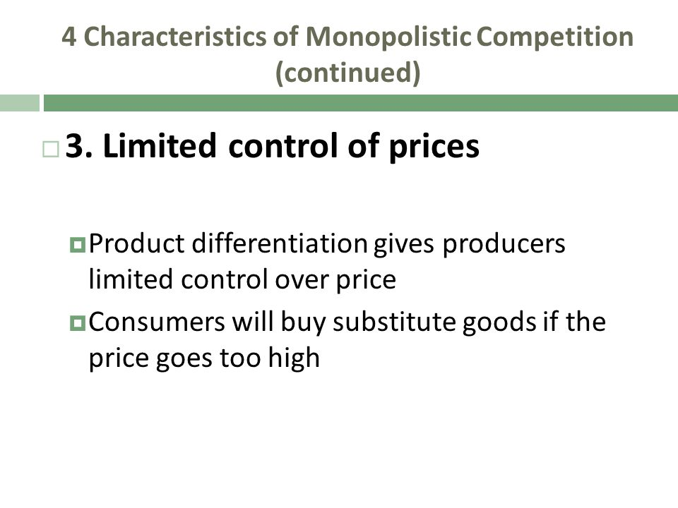 4 Characteristics of Monopolistic Competition (continued) 3. Limited control of prices Product differentiation gives producers limited control over pr