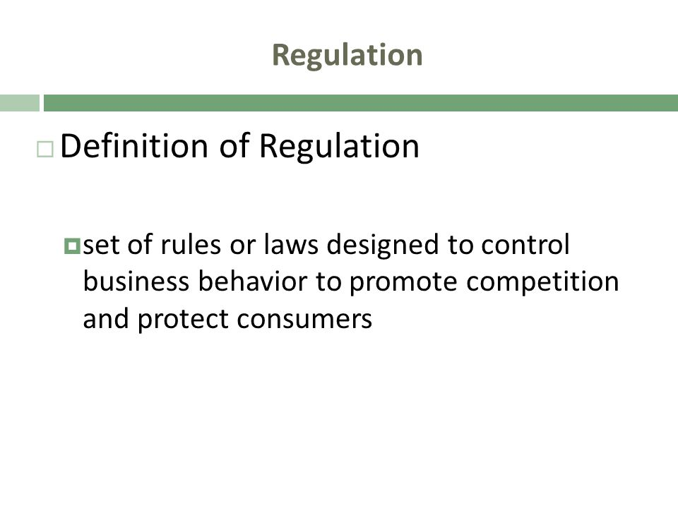 Regulation Definition of Regulation set of rules or laws designed to control business behavior to promote competition and protect consumers