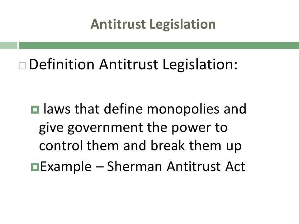 Antitrust Legislation Definition Antitrust Legislation: laws that define monopolies and give government the power to control them and break them up Ex