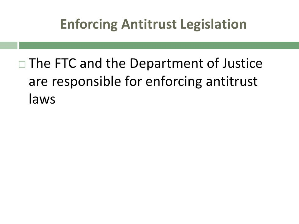 Enforcing Antitrust Legislation The FTC and the Department of Justice are responsible for enforcing antitrust laws