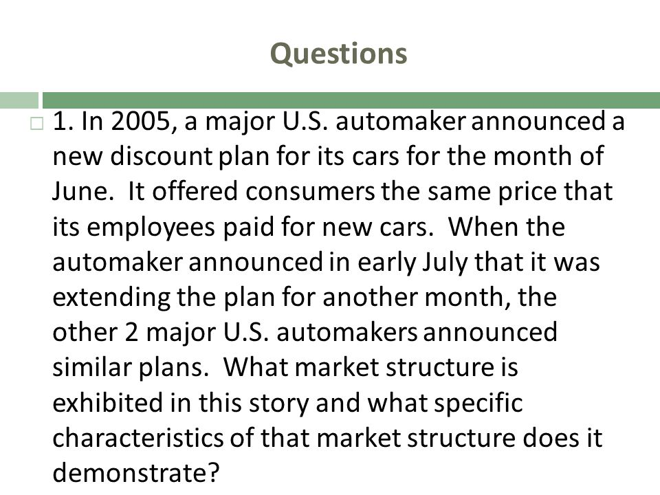 Questions 1. In 2005, a major U.S. automaker announced a new discount plan for its cars for the month of June. It offered consumers the same price tha