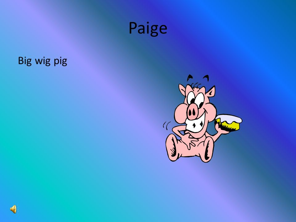 Paige What do you call a very important pig