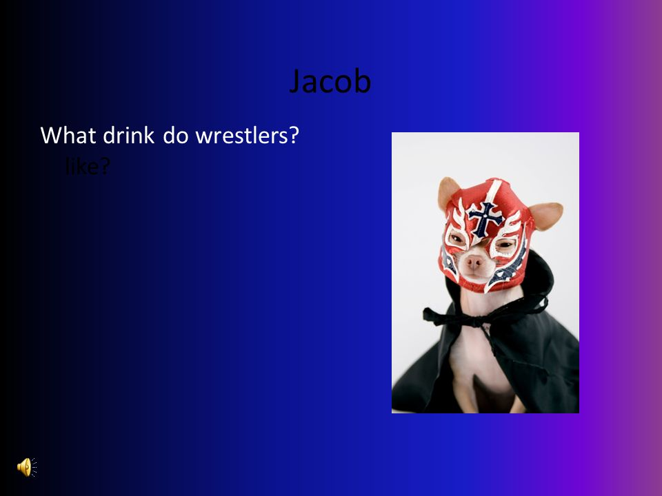 Jacob What drink do wrestlers? like?