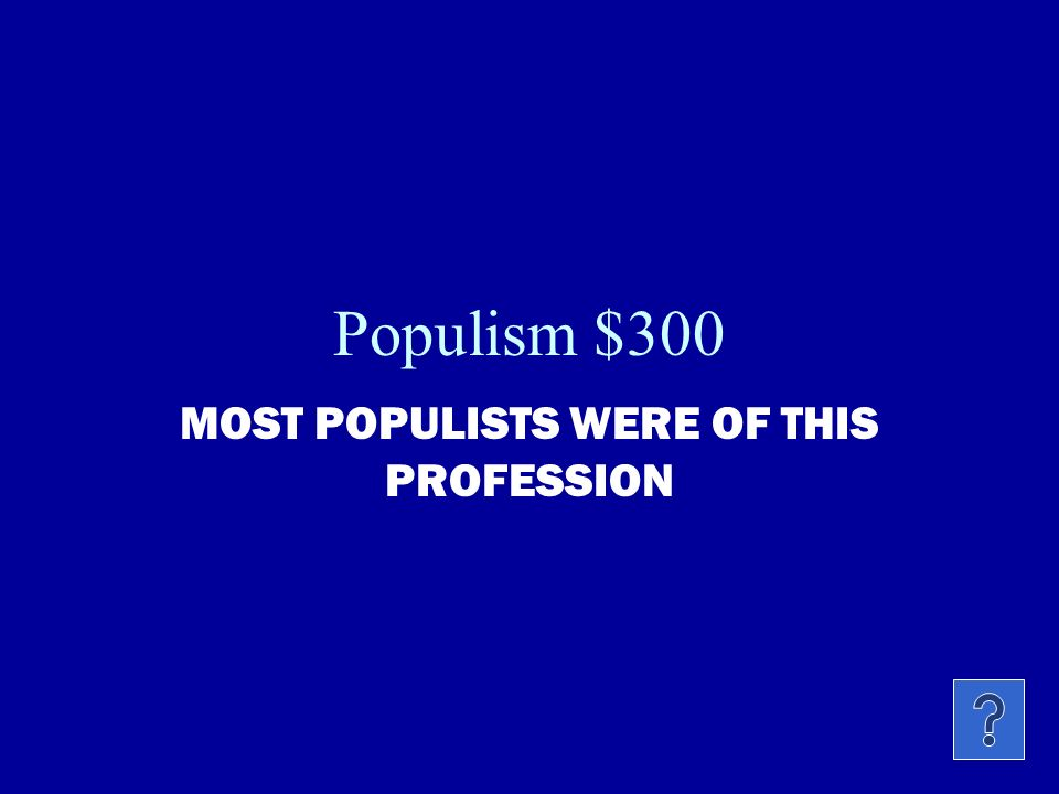 Populism $200 POPULISTS REJECTED THE GOLD STANDANRD AND INSTEAD SUPPORTED?