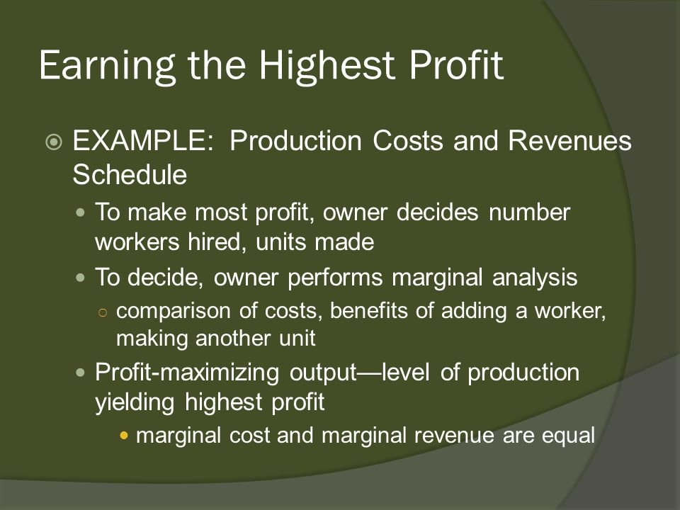 Earning the Highest Profit EXAMPLE: Production Costs and Revenues Schedule To make most profit, owner decides number workers hired, units made To deci