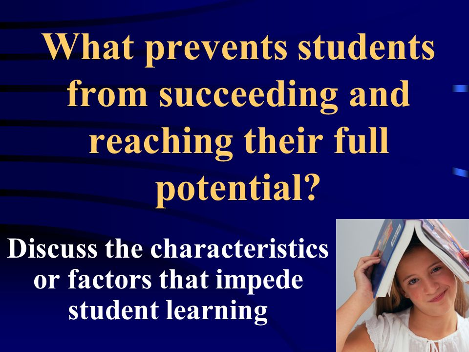 What prevents students from succeeding and reaching their full potential.