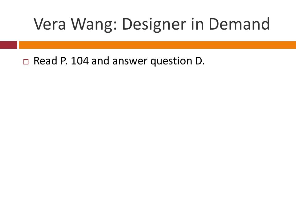 Vera Wang: Designer in Demand Read P. 104 and answer question D.