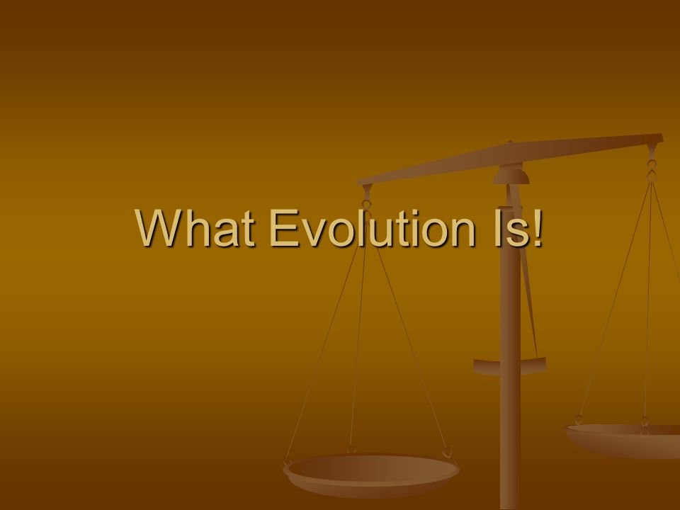 What Evolution Is!