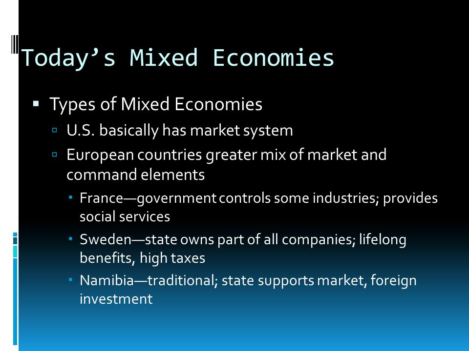 Todays Mixed Economies Types of Mixed Economies U.S. basically has market system European countries greater mix of market and command elements Franceg