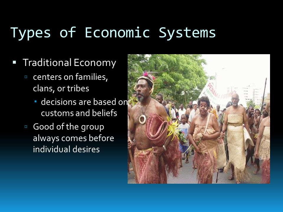 Characteristics of Traditional Economies Advantages and Disadvantages Advantages: little disagreement over goals, roles methods of production, distribution determined by custom Disadvantages: as result of resistance to change, less productive do not use new methods; people not in jobs they are best suited for low productivity results in low standard of living