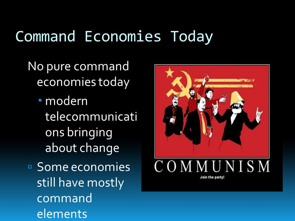 Command Economies Today North Korea Communist North Korea used resources for military, not necessities built large army; nuclear weapons program In 1990s and early 2000s, millions died of hunger, malnutrition In 1990s, production decreased and economy shrank Since 2003, some market activity allowed