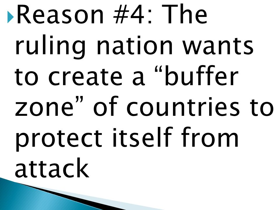 Reason #4: The ruling nation wants to create a buffer zone of countries to protect itself from attack