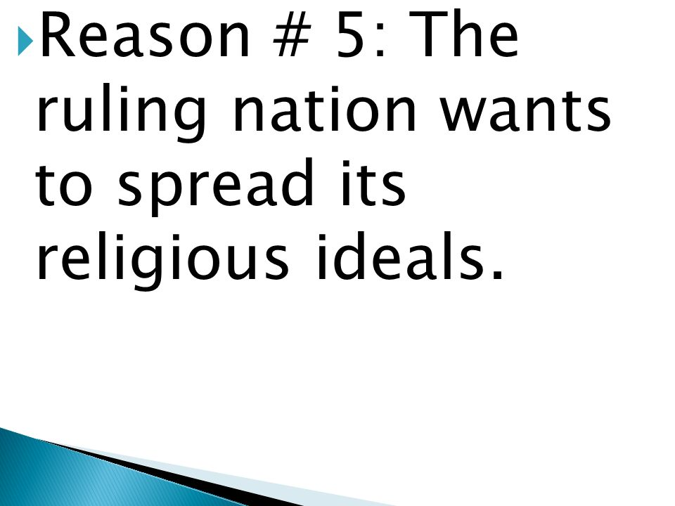 Reason # 5: The ruling nation wants to spread its religious ideals.