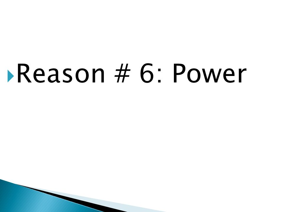 Reason # 6: Power