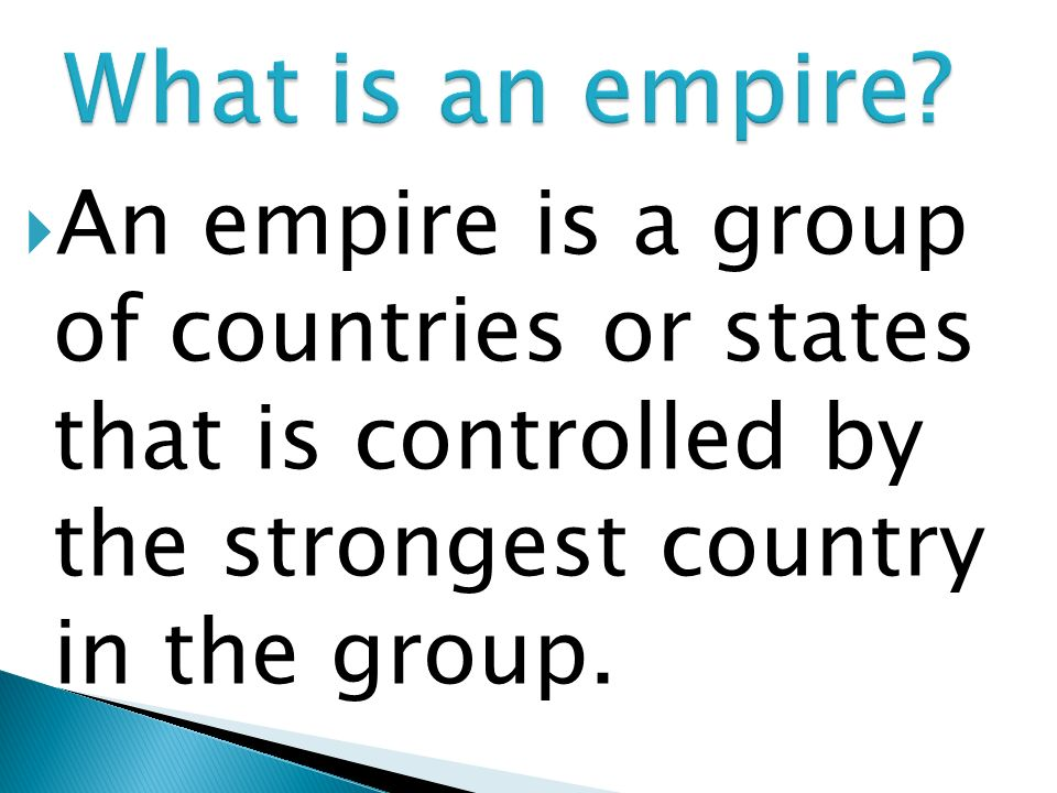An empire is a group of countries or states that is controlled by the strongest country in the group.