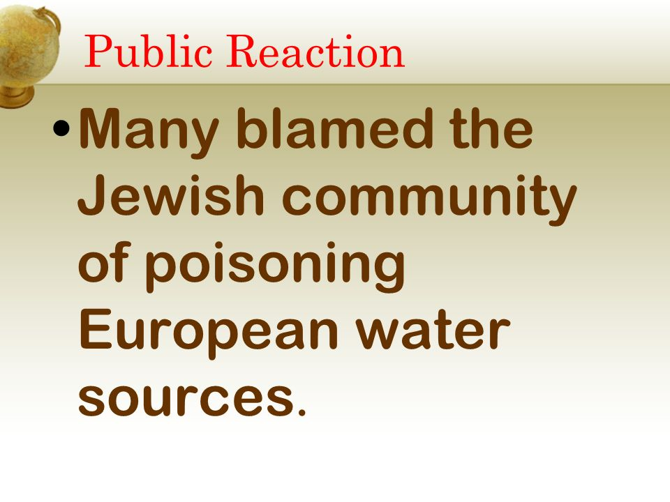 Public Reaction Many blamed the Jewish community of poisoning European water sources.