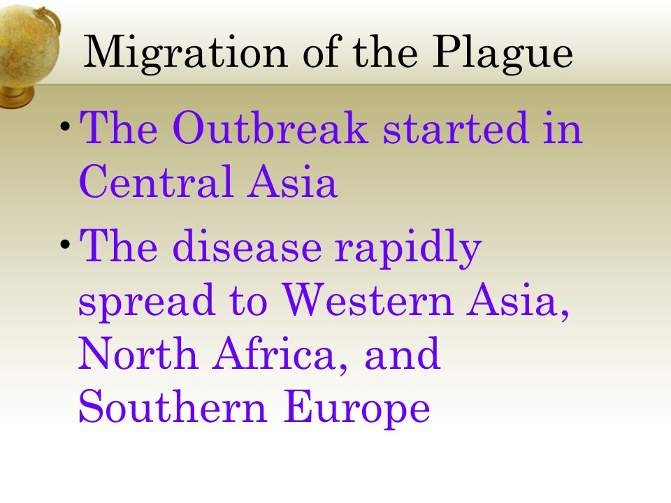Migration of the Plague The Outbreak started in Central Asia The disease rapidly spread to Western Asia, North Africa, and Southern Europe