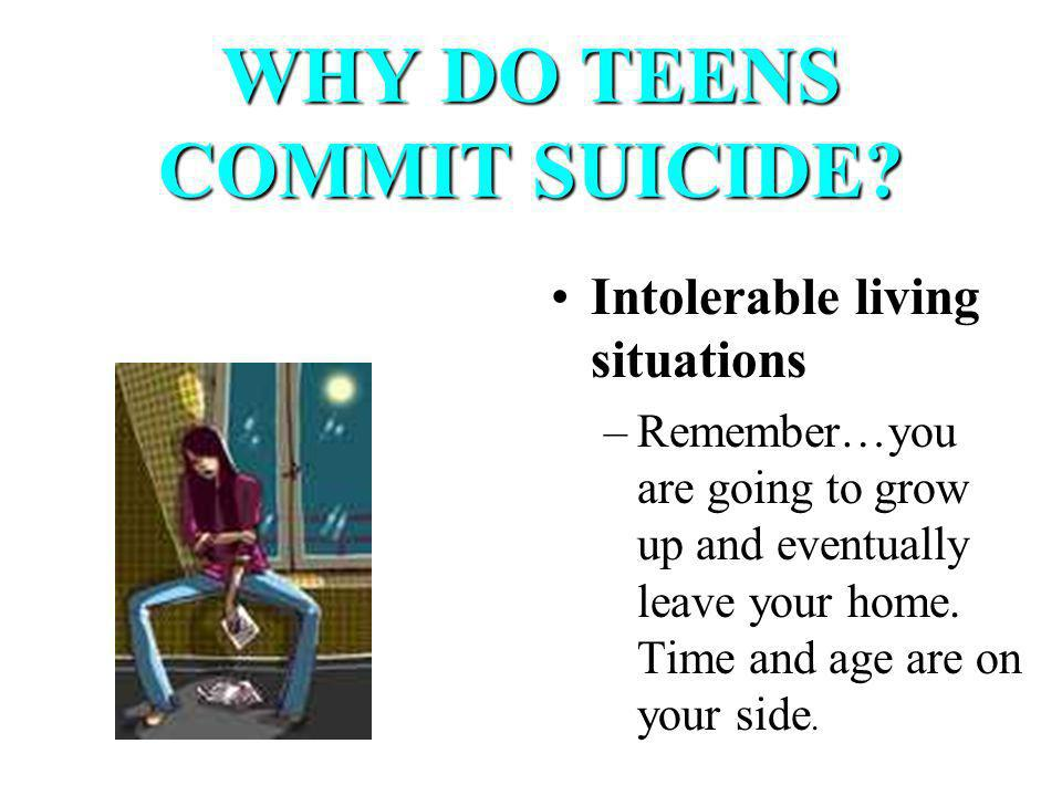 WHY ELSE DO TEENS COMMIT SUICIDE.
