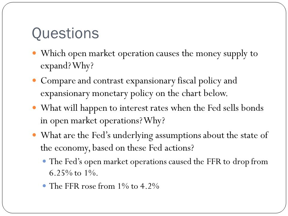 Questions Which open market operation causes the money supply to expand? Why? Compare and contrast expansionary fiscal policy and expansionary monetar