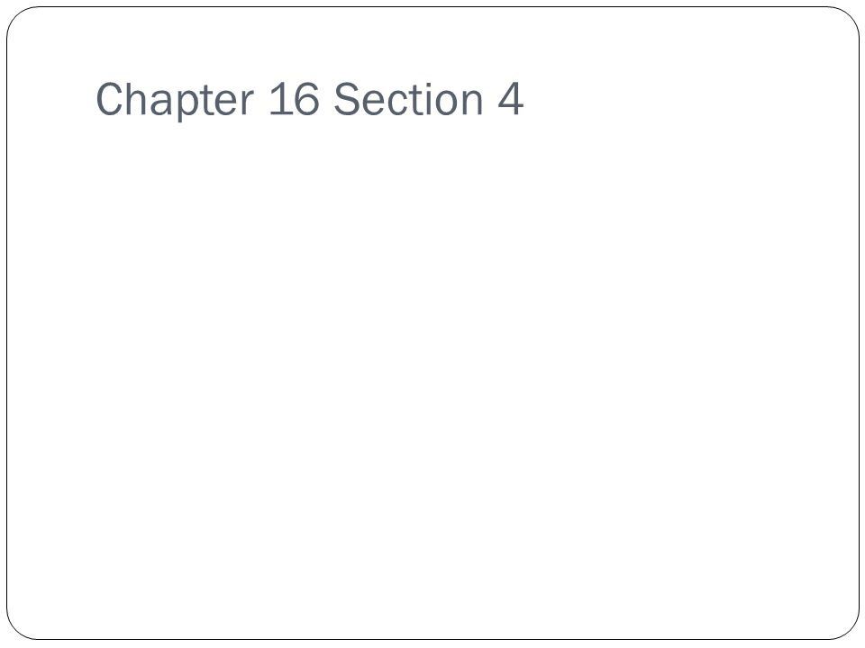 Chapter 16 Section 4