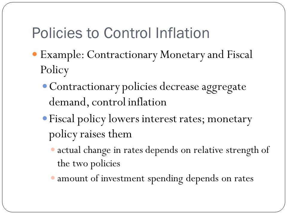 Policies to Control Inflation Example: Contractionary Monetary and Fiscal Policy Contractionary policies decrease aggregate demand, control inflation