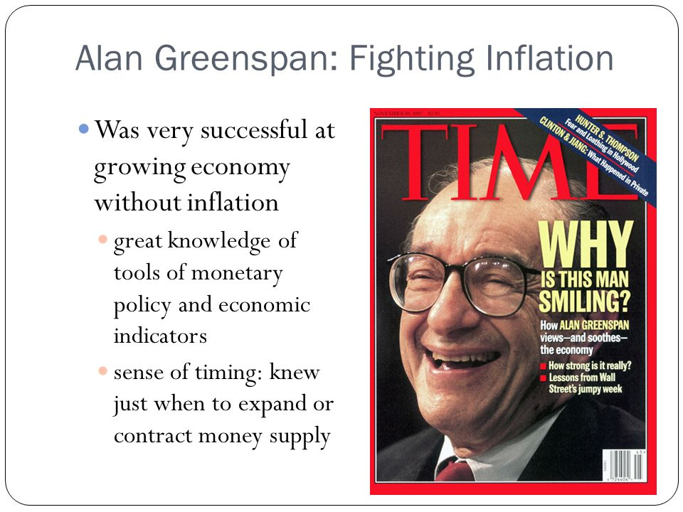 Alan Greenspan: Fighting Inflation Was very successful at growing economy without inflation great knowledge of tools of monetary policy and economic i