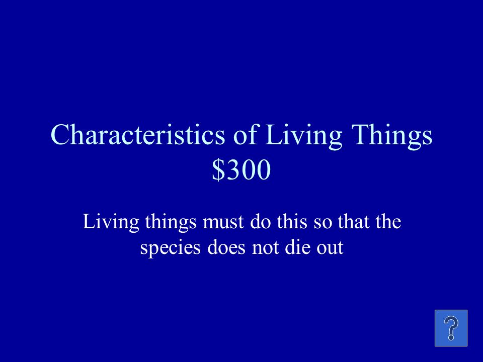 Characteristics of Living Things $200 The process by which organisms keep their internal conditions fairly constant is called this