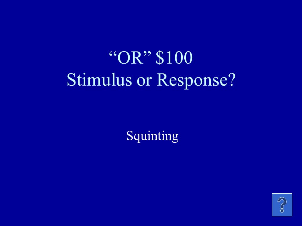 OR $100 Stimulus or Response? Squinting