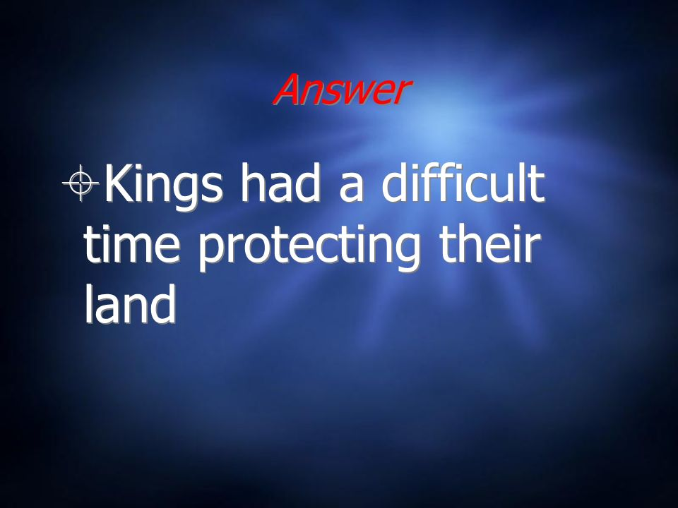 Answer Kings had a difficult time protecting their land